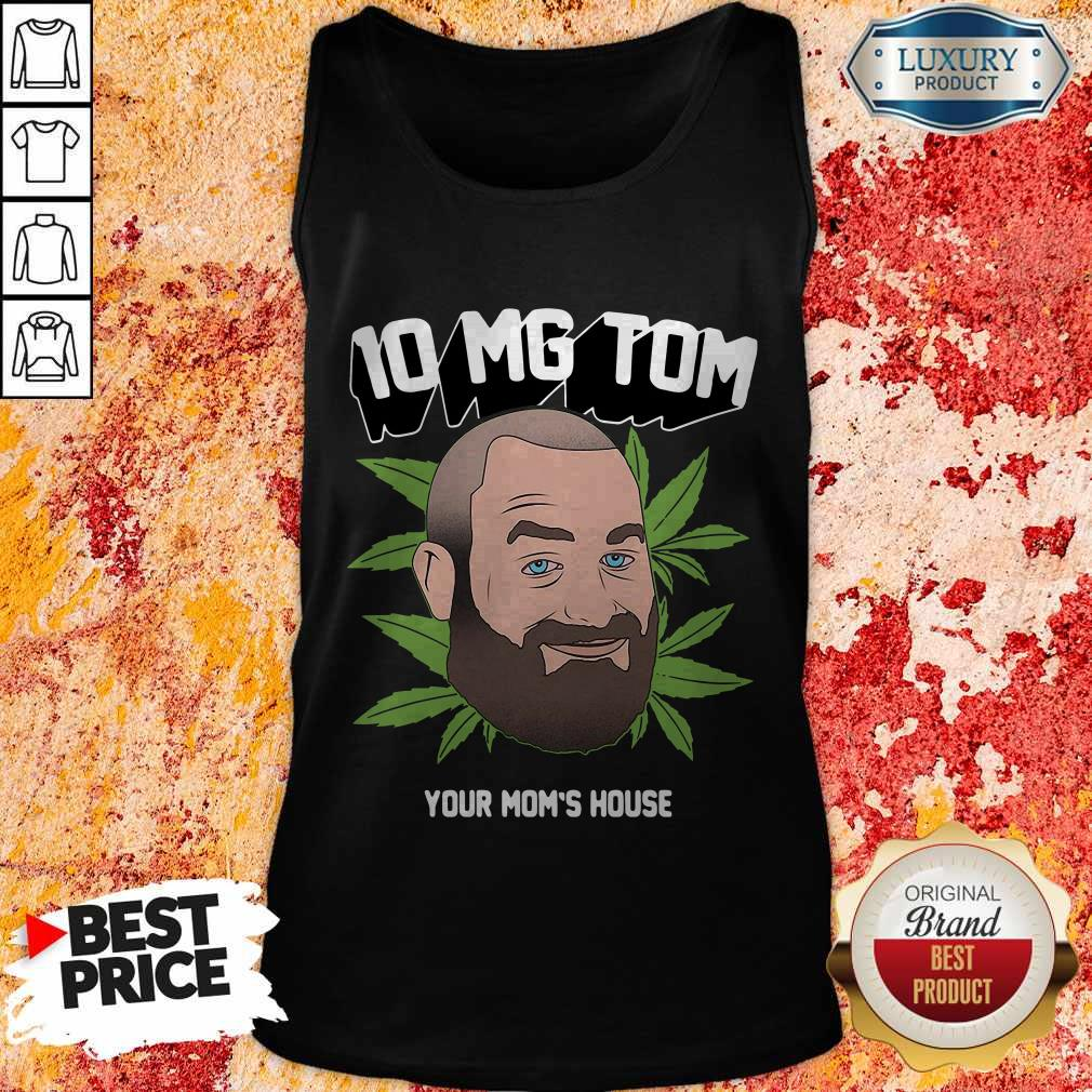 Top Tom Segura Weed 10mg Your Mom's House Tank Top