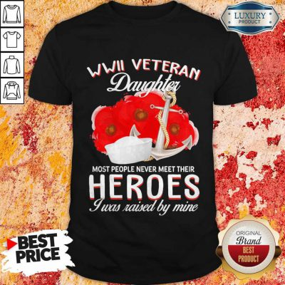 US Army WWII Veteran Daughter Most People Never Meet Their Heroes I Was Raised By Mine Halloween Shirt