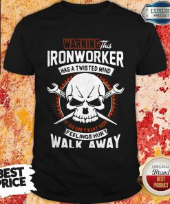 Waring This Ironwoker Has A Twisted Mind Fellings Hurt Walk Away Skull Shirt