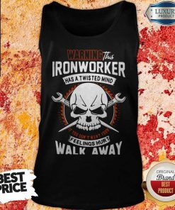 Waring This Ironwoker Has A Twisted Mind Fellings Hurt Walk Away Skull Tank Top