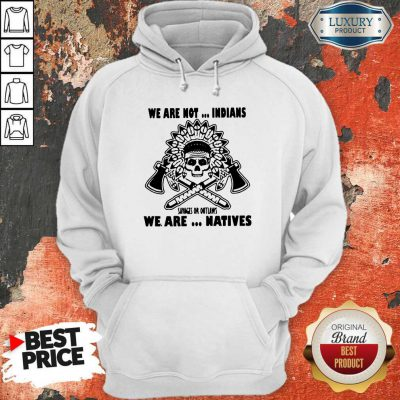 We Are Not Indians Savages Or Outlaws We Are Natives Halloween Hoodie