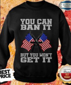 You Can Ban It But You Won't Get It Flag Sweatshirt