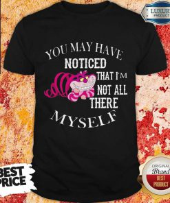 You May Have Noticed That I'm Not All There Myself Halloween Shirt