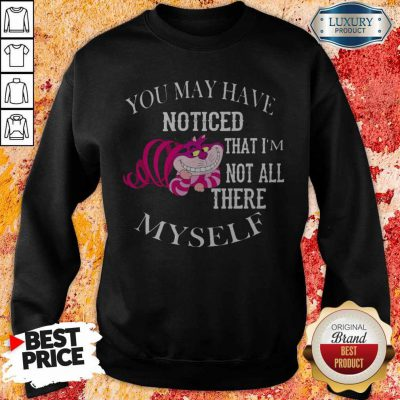 You May Have Noticed That I'm Not All There Myself Halloween Sweatshirt