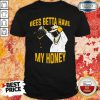Bees Betta Have My Honey Beekeeper Shirt