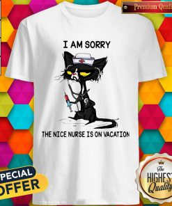 Cat I Am Sorry The Nice Nurse Is On Vacation Shirt