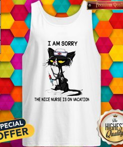Cat I Am Sorry The Nice Nurse Is On Vacation Tank Top