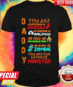 Daddy You Ar As Mysterious Us Dracula As Dangerous As Wolfman As Cold As Frankenstein As Scary As Zombie You Are Our Favorite Monster Shirt