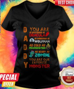 Daddy You Ar As Mysterious Us Dracula As Dangerous As Wolfman As Cold As Frankenstein As Scary As Zombie You Are Our Favorite Monster V-neck