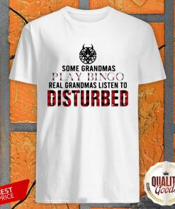 Some Grandmas Play Bingo Real Grandmas Listen To Disturbed Shirt