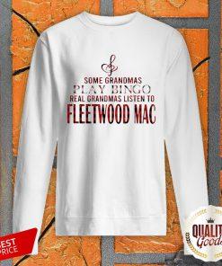 Some Grandmas Play Bingo Real Grandmas Listen To Fleetwood Mac SweatShirt