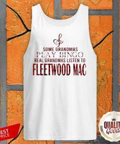 Some Grandmas Play Bingo Real Grandmas Listen To Fleetwood Mac Tank Top