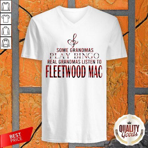Some Grandmas Play Bingo Real Grandmas Listen To Fleetwood Mac V-neck