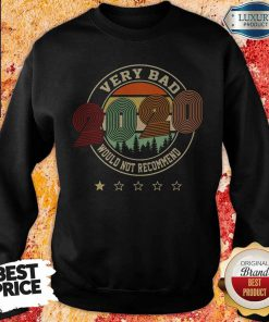 Very Bad 2020 Would Not Recommend Vintage Retro Perfect SweatShirt