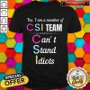 Yes I Am A Member CSI Team Can't Stand Idiots Shirt
