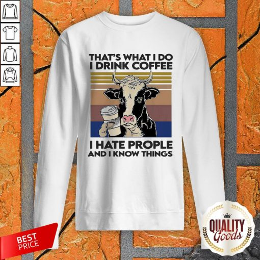 Dairy Cows That's What I Do I Drink Coffee I Hate People And I Know Things Vintage Retro Sweatshirt