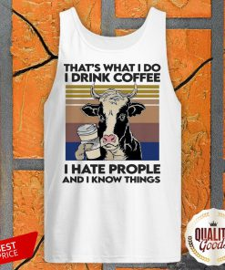 Dairy Cows That's What I Do I Drink Coffee I Hate People And I Know Things Vintage Retro Tank Top