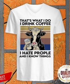 Dairy Cows That's What I Do I Drink Coffee I Hate People And I Know Things Vintage Retro V-neck