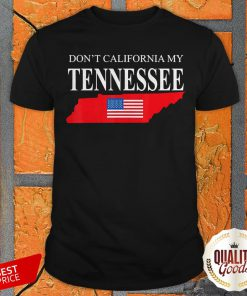 Don't Calfornia My Tennessee Shirt