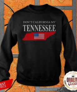 Don't Calfornia My Tennessee Sweatshirt
