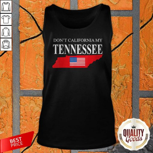 Don't Calfornia My Tennessee Tank Top