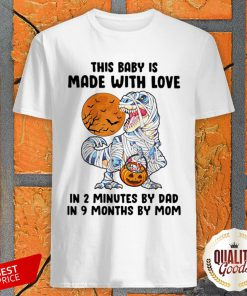 Halloween Dinosaur This Baby Is Made With Love In 2 Minutes By Dad In 9 Months By Mom Moon Shirt