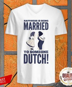 Happiness Is Being Married To Someone Dutch V-neck