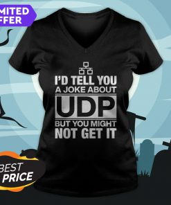 I'd Tell You A Joke About UDP But You Might Not Get It V-neck