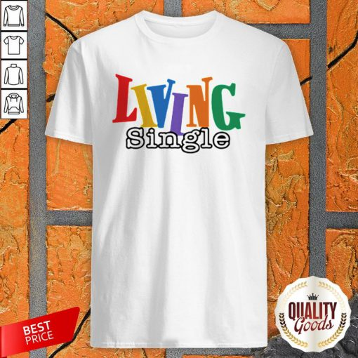 Living Single LGBT Official Premium Perfect Top Nice Shirt