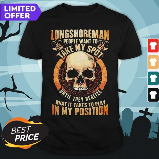 Longshoreman People Want To Take My Spot Until They Realize What It Takes To Play In My Position Halloween Shirt