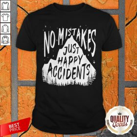No Mistakes Just Happy Accidents Shirt