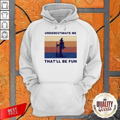 Witch Underestimate Me That'Ll Be Fun Vintage Hoodie
