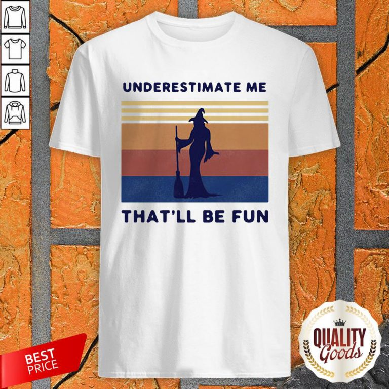 Witch Underestimate Me That'Ll Be Fun Vintage Shirt