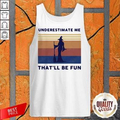 Witch Underestimate Me That'Ll Be Fun Vintage Tank Top