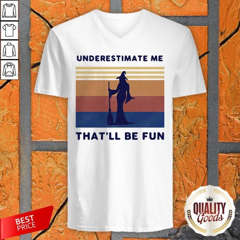 Witch Underestimate Me That'Ll Be Fun Vintage V-neck