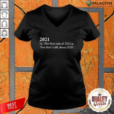 2021 The First Rule Of 2021 Is You Don't Talk About 2020 V-neck