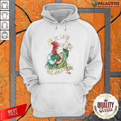Chicken Oo De Lally Oo De Lally Golly What A Day Hoodie
