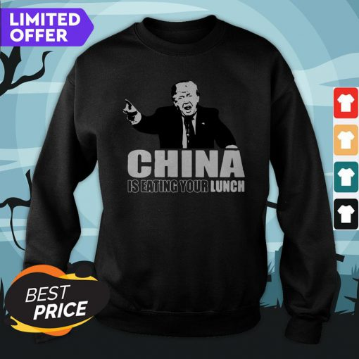 Donald Trump China Is Eating Your Lunch Sweatshirt