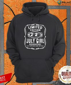 Limited Edition July Girl #Quarantined The Year When Shot Got Real Hoodie
