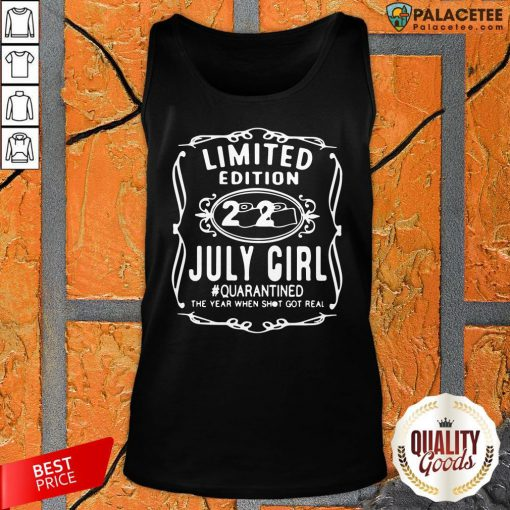 Limited Edition July Girl #Quarantined The Year When Shot Got Real Tank Top