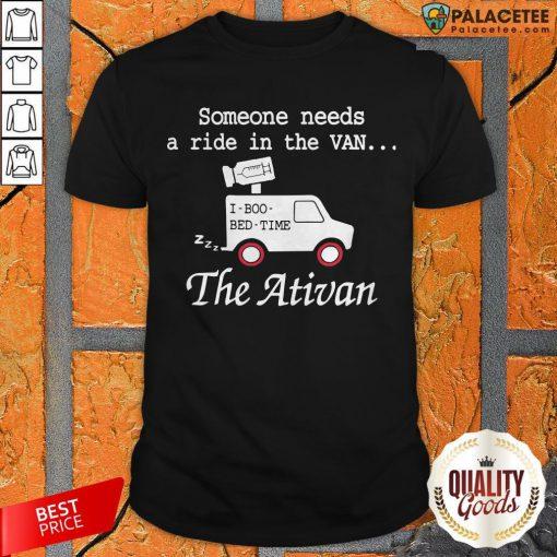 Needs A Ride In The Van The Ativan 2020 Shirt
