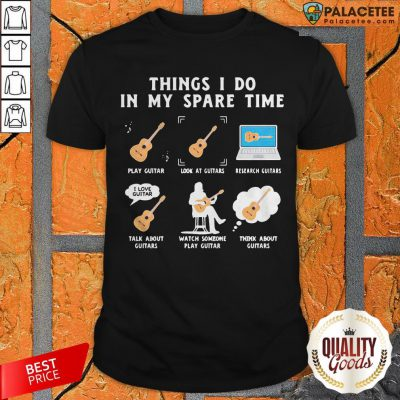 Play Guitar Things I Do In My Spare Time Shirt