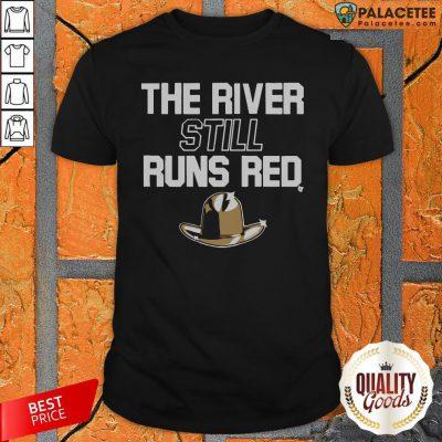 The River Still Runs Red ShirtThe River Still Runs Red Shirt