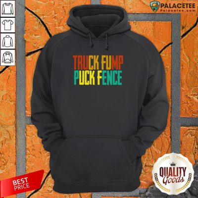 Truck Fump Puck Fence Funny Fuck Trump Fuck Pence Vintage T-Hoodie