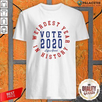 Vote 2020 Weirdest Year In History Shirt