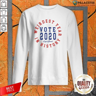 Vote 2020 Weirdest Year In History Sweatshirt