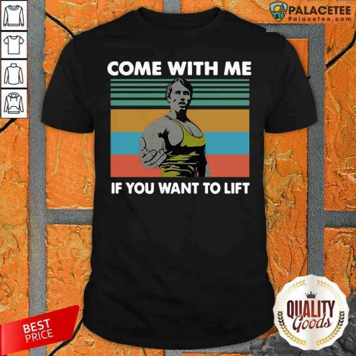 Arnold Schwarzenegger Come With Me If You Want To Lift Vintage Shirt-Design By Palacetee.com