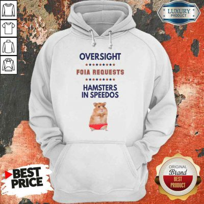 Awesome Oversight FOIA Requests And Hamsters In Speedos Hoodie-Design By Palacetee.com