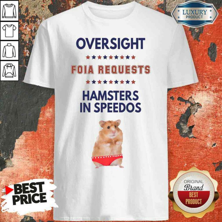 Awesome Oversight FOIA Requests And Hamsters In Speedos Shirt-Design By Palacetee.com
