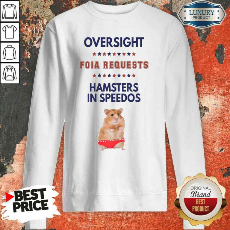Awesome Oversight FOIA Requests And Hamsters In Speedos Sweatshirt-Design By Palacetee.com
